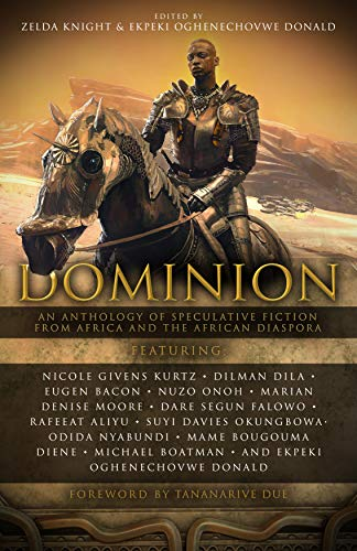 Dominion: An Anthology of Speculative Fiction from Africa and the African Diaspora by [Zelda Knight, Marian Denise Moore, Eugen Bacon, Nicole Givens Kurtz, Dilman Dila, Rafeeat Aliyu, Suyi Davies Okungbowa, Michael Boatman, Odida Nyabundi, Ekpeki Oghenechovwe Donald]
