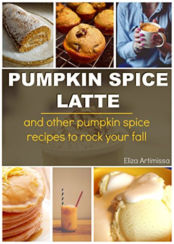PUMPKIN SPICE LATTE COOKBOOK: And Other Amazing Pumpkin Spice Recipes to Rock Your Fall (English Edition)