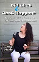 Did That Just Happen?: Stories To Make You Laugh, Cry, Roll Your Eyes, and Sigh