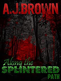 Along the Splintered Path by [A. J. Brown]