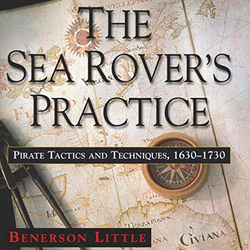 The Sea Rover's Practice: Pirate Tactics and Techniques, 1630-1730 audiobook cover art