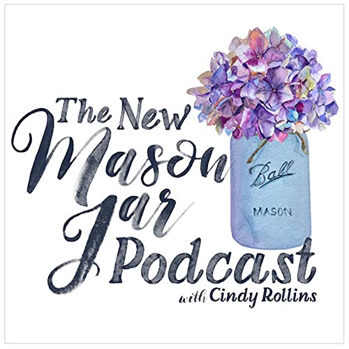 The New Mason Jar with Cindy Rollins Podcast By Cindy Rollins cover art