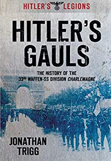 Hitler's Gauls: The History of the 33rd Waffen-SS Division Charlemagne