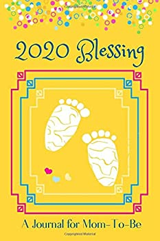 2020 Blessing | A Journal for Mom-To-Be  Blank Lined 2020 Pregnancy Journal for Expectant Mothers First-Time Moms Single Moms Second-Time Moms Fun Cute Yellow Baby Shower Gift for Mums-To-Be