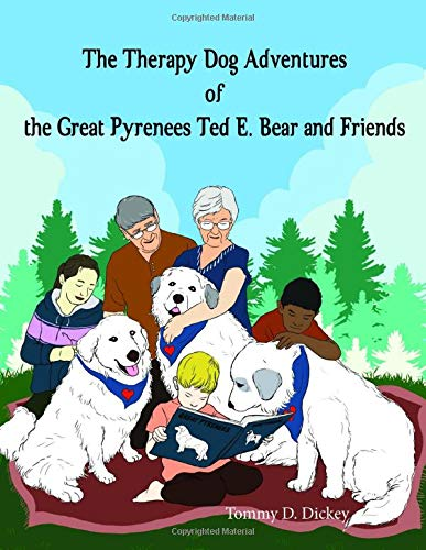 The Therapy Dog Adventures of the Great Pyrenees Ted E. Bear and Friends