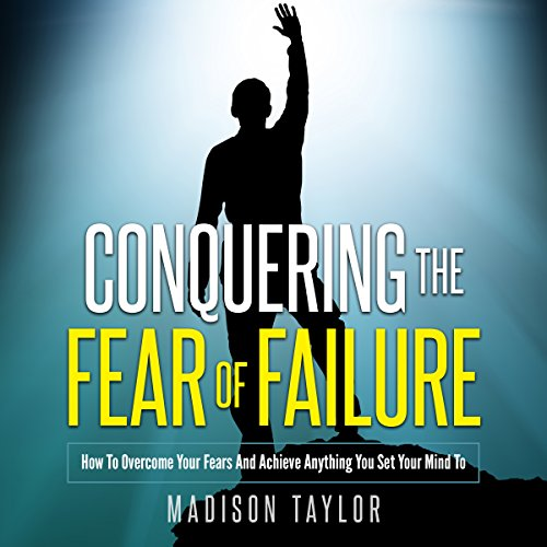 Conquering the Fear of Failure audiobook cover art