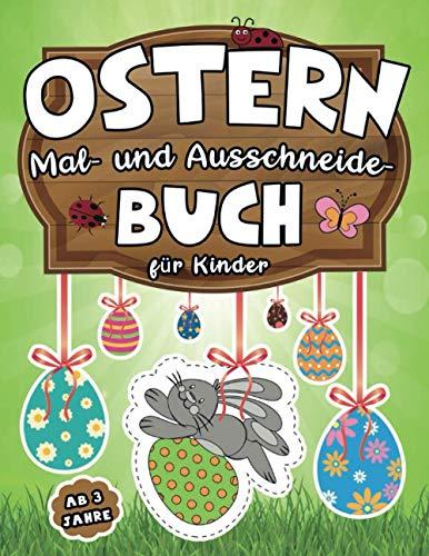 Ostern: Mal- und Ausschneide- buch für Kinder ab 3 Jahren: Malen, Schneiden mit Schere und Dekorieren zur Osterzeit| Bastelbuch mit Osterhasen, Ostereiern, Körbe und mehr!