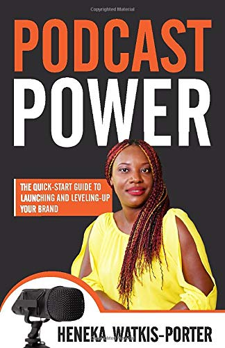 Podcast Power: The Quick-Start Guide to Launching and Leveling-Up Your Brand