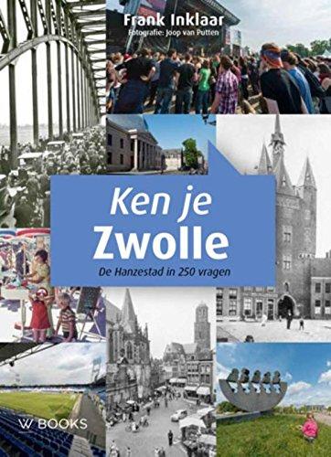 Ken je Zwolle: de Hanzestad in 250 vragen