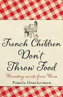 French Children Don't Throw Food by Pamela Druckerman (January 19,2013)