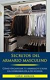 Secretos del Armario Masculino: Como Organizar tu Armario y Crear un Guardarropa a Medida