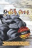 Dutch Oven: Das Dutch Oven Kochbuch für Fleisch, Geflügel, Wild, Fisch & Meeresfrüchte - Die 75 besten Dutch Oven Rezepte für Fans der Outdoor Küche