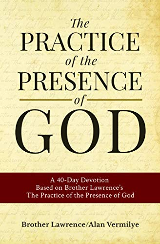 The Practice of the Presence of God: A 40-Day Devotion Based on Brother Lawrence's The Practice of the Presence of God (Includes Entire Book)