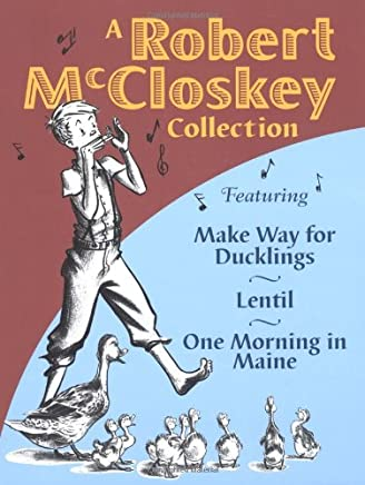 A Robert McCloskey Collection Featuring: Make Way for Ducklings/Lentil/One Morning in Maine