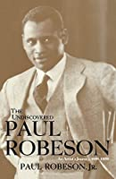 The Undiscovered Paul Robeson: An Artist's Journey, 1898-1939