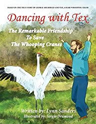 Image: Dancing with Tex: The Remarkable Friendship to Save the Whooping Cranes | Paperback: 48 pages | by Lynn Sanders (Author), Ann Knipp (Editor), Sergio Drumond (Illustrator). Publisher: Difference Makers Media (June 6, 2016)