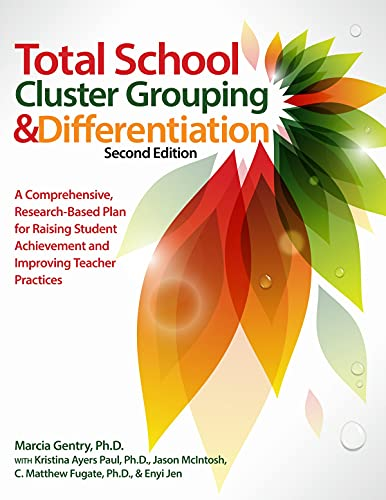 Total School Cluster Grouping and Differentiation: A Comprehensive, Research-Based Plan for Raising Student Achievement and Improving Teacher Practice