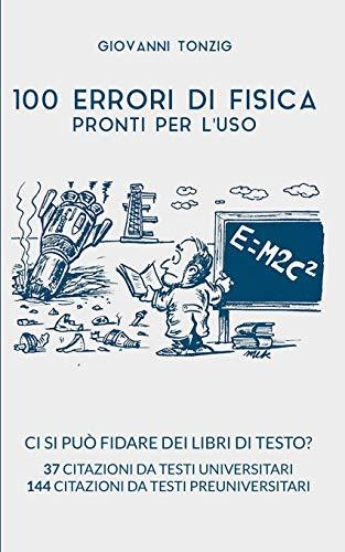 100 Errori di Fisica Pronti per l'Uso: Ci si può fidare dei libri di testo? 37 citazioni da testi universitari 144 citazioni da testi preuniversitari