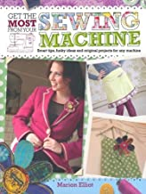 Get the Most from Your Sewing Machine by Marion Elliott (2010-04-29)