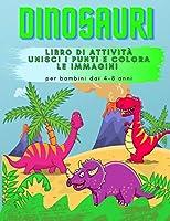 Dinosauri Libro di Attività: Unisci i punti e colora le immagini per bambini dai 4-8 anni