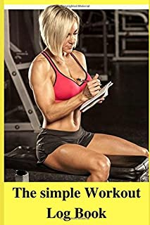 The Simple Workout Log Book: And Fitness Journal for Women and Beginner Girls - Daily Readings For 55 weeks – Designed by Experts : Better than any app ! Track Gym, Bodybuilding & Crossfit Progress