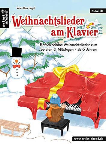 Weihnachtslieder am Klavier: Einfach schöne Weihnachtslieder zum Spielen & Mitsingen - für Kinder ab 6 Jahren & Erwachsene. Spielbuch für Piano. ... zum Spielen & Mitsingen - ab 6 Jahren!