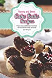 Yummy and Sweet Cake Balls Recipes: Prepare Juicy and Delicious Cake Balls for Your Special Friends and Family