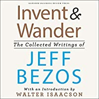 Invent and Wander: The Collected Writings of Jeff Bezos; Library Edition