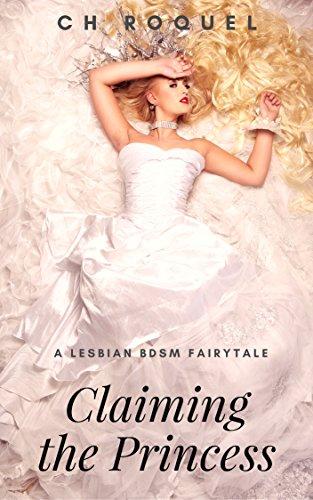 Claiming the Princess: A Lesbian BDSM Fairytale