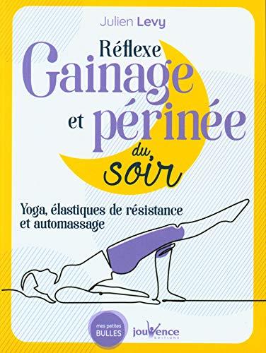 Reflexe gainage et périnée du soir : Yoga, élastiques de résistance et automassage (Mes petites bulles)