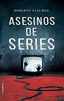 Asesinos de series (Thriller y suspense) de [Roberto Sánchez  Ruiz]