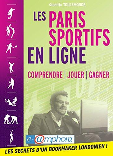 Les paris sportifs en ligne: Comprendre - Jouer - Gagner (ARTICLES SANS C)