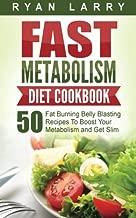 Metabolism Revolution: Fast Metabolism Diet Cookbook: 50 Fat Burning Belly Blasting Recipes To Boost Your Metabolism and Get Slim