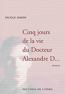 Cinq jours de la vie du docteur Alexandre D...