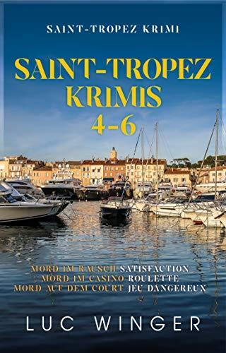 Sammelband: Saint-Tropez Krimis 4-6: Mord im Rausch / Mord im Casino / Mord auf dem Court