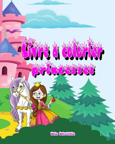 Livre de coloriage Princesses: Des images mignonnes à colorier pour les filles