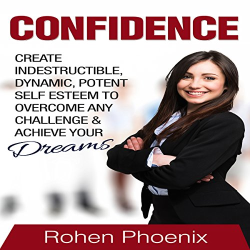 Confidence     Create Indestructible, Dynamic, Potent, Self Esteem to Overcome Any Challenge and Achieve Your Dreams              By:                                                                                                                                 Rohen Phoenix                               Narrated by:                                                                                                                                 Kris Keppeler                      Length: 51 mins     Not rated yet     Overall 0.0