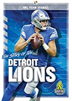 The Story of the Detroit Lions (NFL Team Stories)
