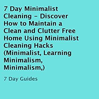 7 Day Minimalist Cleaning     Discover How to Maintain a Clean and Clutter-Free Home Using Minimalist Cleaning Hacks              By:                                                                                                                                 7 Day Guides                               Narrated by:                                                                                                                                 Dave Wright                      Length: 20 mins     3 ratings     Overall 1.0