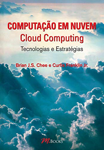 Computação em Nuvem - Cloud Computing: Tecnologias e Estratégias