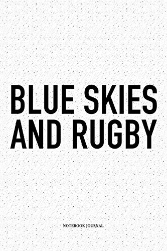 Blue Skies And Rugby: A 6x9 Inch Softcover Matte Notebook Diary With 120 Blank Lined Pages For Sports Lovers