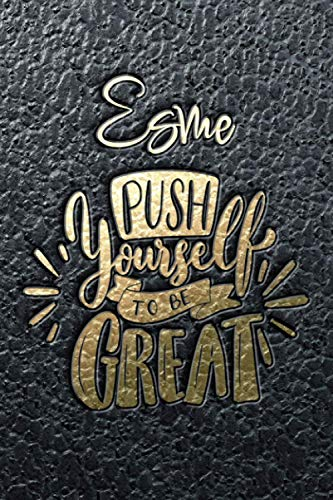 Esme Push Yourself To Be Great: Motivational Action Planner Notebook...