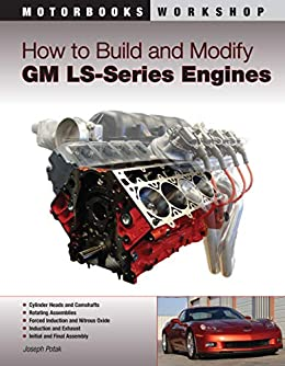 How to Build and Modify GM LS-Series Engines (Motorbooks Workshop) by [Joseph Potak]