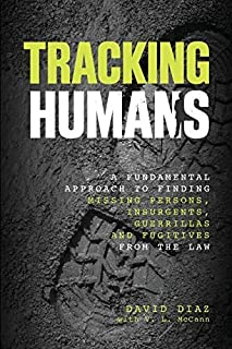 Tracking Humans: A Fundamental Approach To Finding Missing Persons, Insurgents, Guerrillas, And Fugitives From The Law by ...