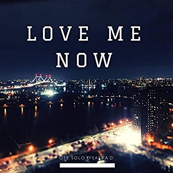 Love Me Now (feat. A.D.)