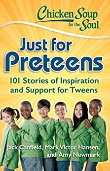 Chicken Soup for the Soul: Just for Preteens: 101 Stories of Inspiration and Support for Tweens by [Jack Canfield, Mark Victor Hansen, Amy Newmark]