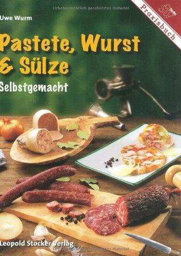 Pastete, Wurst & Sülze: Selbstgemacht