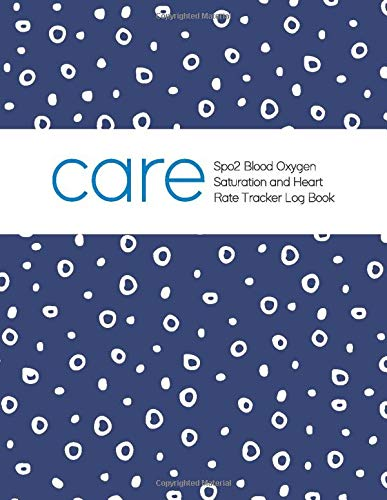 Care Spo2 Blood Oxygen Saturation And Heart Rate Tracker Log Book: 8.5x11 200 Pages, Large Organizer Notebook, Record Daily Pulse Oximeter Fingertip Blood Oxygen Saturation Records