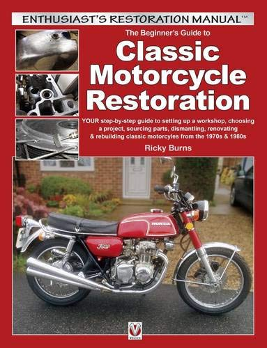 The Beginner's Guide to Classic Motorcycle Restoration: Your Step-by-Step Guide to Setting Up a Workshop, Choosing a Project, Dismantling, Sourcing ... & 1980s (Enthusiast's Restoration Manual)