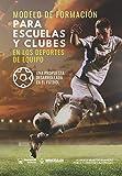 Modelo de formación para Escuelas y clubes en los deporte de Equipo: Una propuesta desarrollada en el Fútbol